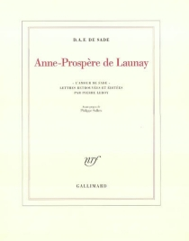 Anne-Prospère de Launay : l'amour de Sade| Précédé de Le principe d'aristocratie - Donatien Alphonse François deSade