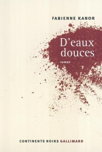 D'eaux douces - Fabienne Kanor