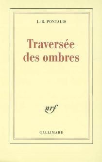 La traversée des ombres - Jean-BertrandPontalis