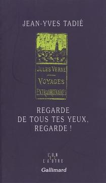 Regarde de tous tes yeux, regarde ! : Jules Verne - Jean-YvesTadié