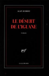 Le Désert de l'iguane - AlainDubrieu