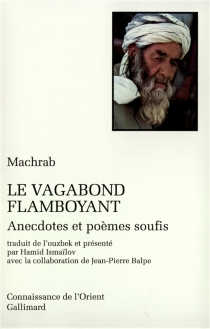 Le Vagabond flamboyant : anecdotes et poèmes soufis - Machrab
