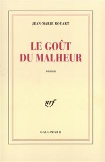 Le Goût du malheur - Jean-MarieRouart