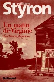 Un Matin de Virginie : trois histoires de jeunesse - WilliamStyron