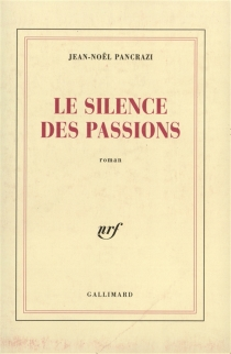Le silence des passions - Jean-NoëlPancrazi