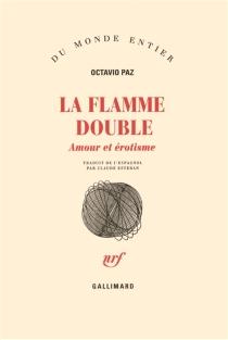 La flamme double : amour et érotisme - OctavioPaz