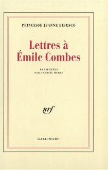 Lettres à Emile Combes - Jeanne Bibesco