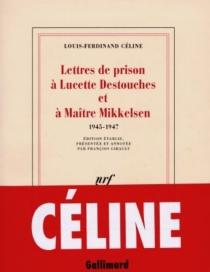 Lettres de prison à Lucette Destouches et à Maître Mikkelsen : 1945-1947 - Louis-FerdinandCéline