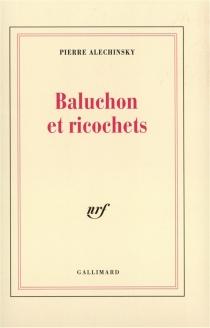 Baluchon et ricochets - PierreAlechinsky