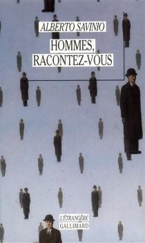 Hommes, racontez-vous : les vies de Michel de Nostradamus, Eleuthérios Vénizélos, Felice Cavallotti... - AlbertoSavinio