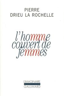L'homme couvert de femmes - PierreDrieu La Rochelle