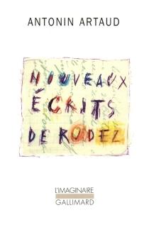 Nouveaux écrits de Rodez - AntoninArtaud