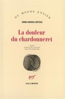La douleur du chardonneret - Anna MariaOrtese