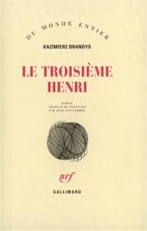 Le troisième Henri - KazimierzBrandys