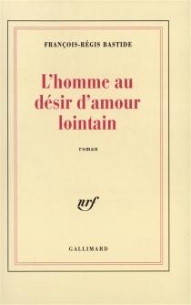 L'Homme au désir d'amour lointain - François-RégisBastide