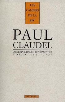 Correspondance diplomatique : Tokyo 1921-1927 - PaulClaudel