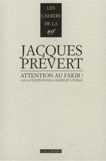 Attention au fakir !  Suivi de Textes pour la scène et l'écran - JacquesPrévert