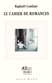 Le cahier de romances - RaphaëlConfiant