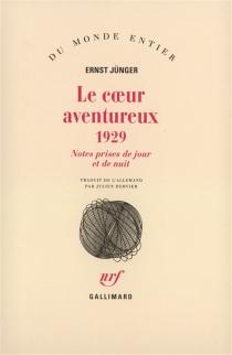 Le coeur aventureux : 1929 : notes prises de jour et de nuit - ErnstJünger