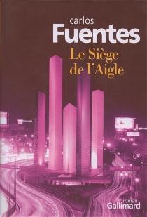Le siège de l'aigle - CarlosFuentes