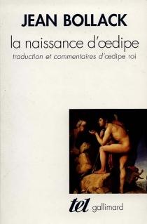 La naissance d'Oedipe : traduction et commentaires d'Oedipe roi - JeanBollack