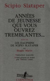 Années de jeunesse qui vous ouvrez tremblantes...| Suivi de Les dauphins de Scipio Slataper -