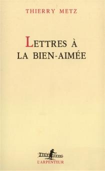 Lettres à la bien-aimée - ThierryMetz