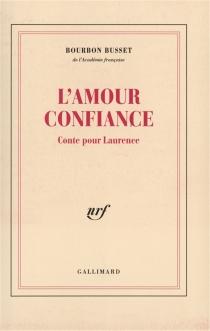 L'amour confiance : conte pour Laurence - Jacques deBourbon Busset