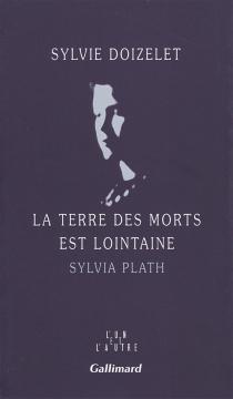 La terre des morts est lointaine : Sylvia Plath - SylvieDoizelet