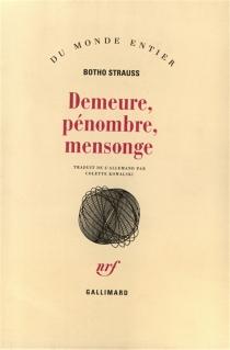 Demeure, pénombre, mensonge - BothoStrauss