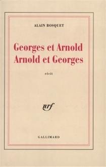Georges et Arnold, Arnold et Georges - AlainBosquet