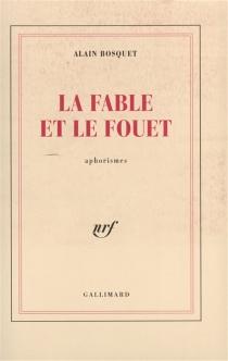La fable et le fouet : aphorismes| Suivi de Le gardien des rosées - AlainBosquet