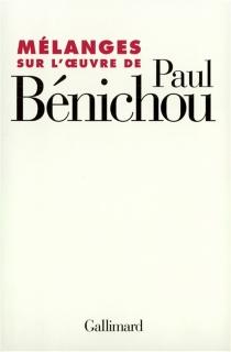 Mélanges sur l'oeuvre de Paul Bénichou -