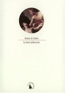 La muse adolescente : choix d'épigrammes érotiques tirés du Livre XII de l'Anthologie grecque - Straton de Sardes