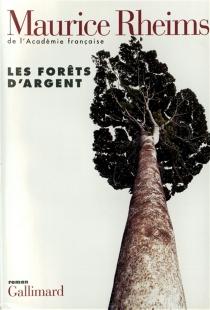 Les forêts d'argent - MauriceRheims