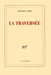 La traversée - PhilippeLabro