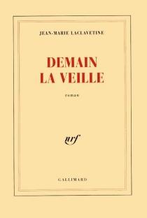 Demain la veille - Jean-MarieLaclavetine