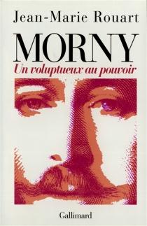 Morny, un voluptueux au pouvoir - Jean-MarieRouart