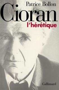 Cioran, l'hérétique - PatriceBollon