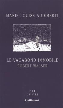 Le vagabond immobile, Robert Walser - Marie-LouiseAudiberti