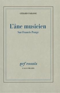 L'âne musicien : sur Francis Ponge - GérardFarasse