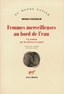 Femmes merveilleuses au bord de l'eau : un roman sur les frères et les soeurs - MonikaFagerholm