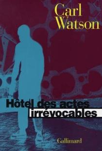 Hôtel des actes irrévocables - CarlWatson