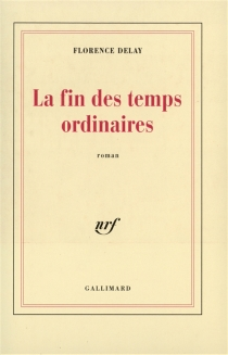 La fin des temps ordinaires - FlorenceDelay