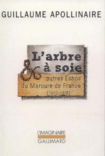 L'arbre à soie et autres échos du Mercure de France, 1917-1918 - GuillaumeApollinaire