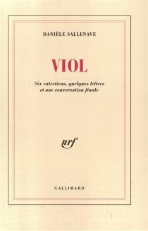 Viol : six entretiens, quelques lettres et une conversation finale - DanièleSallenave
