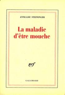 La maladie d'être mouche - Anne-LouSteininger