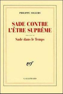 Sade ou L'être suprême| Précédé de Sade dans le temps - PhilippeSollers