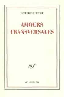 Amours transversales - Catherine Cusset