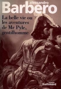 La belle vie ou Les aventures de Mr. Pyle, gentilhomme - AlessandroBarbero